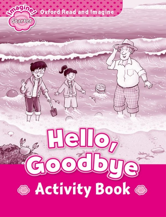 Oxford Read and Imagine Starter Hello Goodbye Activity Book