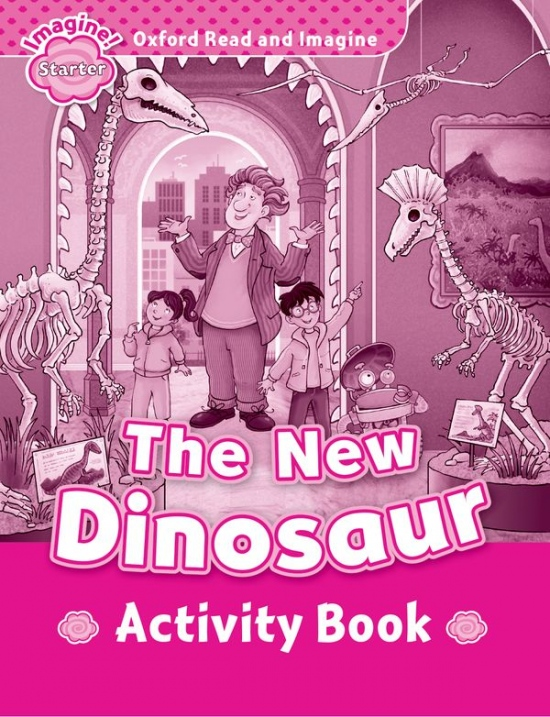 Oxford Read and Imagine Starter The New Dinosaur Activity Book