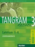 Tangram aktuell 3. Lektion 1-4 Lehrerhandbuch