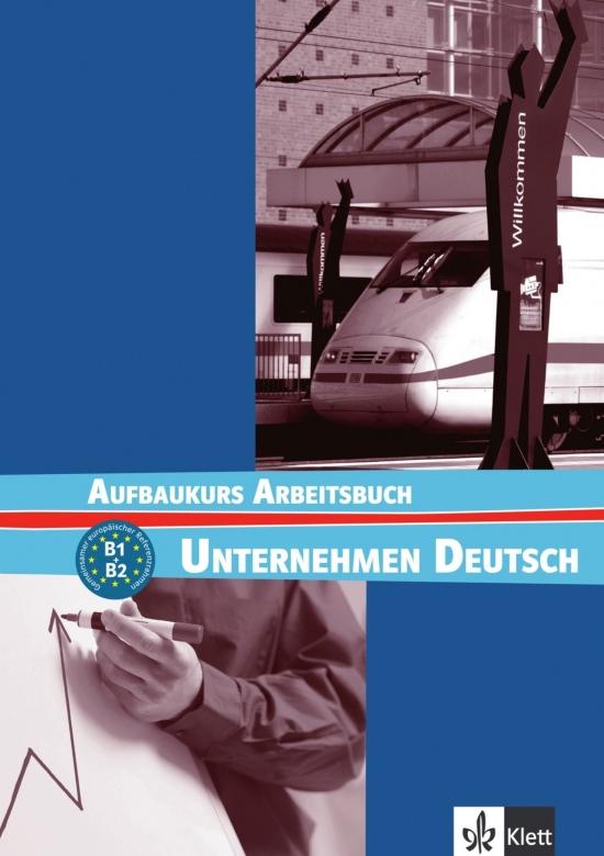 Unternehmen Deutsch Aufbaukurs. Arbeitsbuch