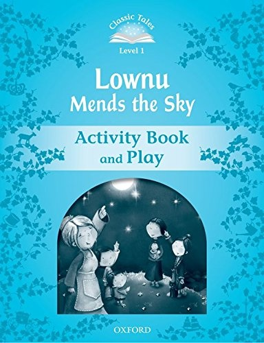 CLASSIC TALES Second Edition Beginner 1 Lownu Mends the Sky Activity Book