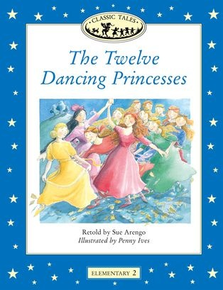 CLASSIC TALES Elementary 2 The Twelve Dancing Princesses : 9780194225465