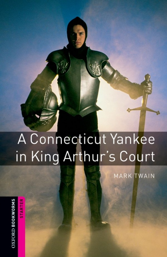 New Oxford Bookworms Library Starter A Connecticut Yankee in King Arthur´s Court