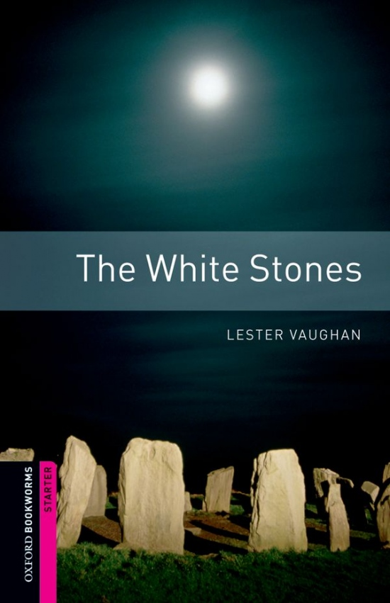 New Oxford Bookworms Library Starter The White Stones