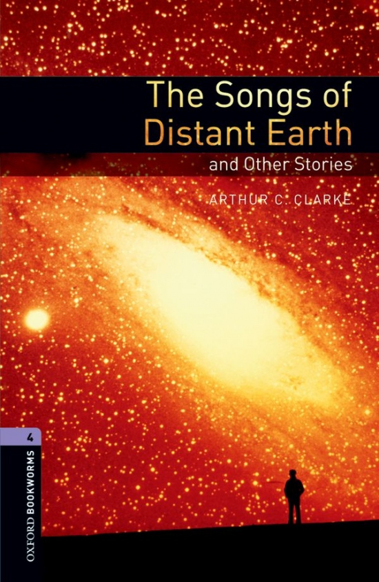 New Oxford Bookworms Library 4 The Songs of Distant Earth and Other Stories