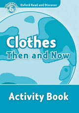Oxford Read And Discover 6 Clothes Then And Now Activity Book