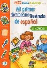 Mi primer diccionario ilustrado de espanol EL COLEGIO