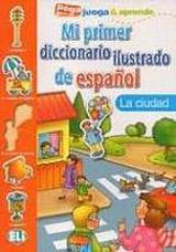 Mi primer diccionario ilustrado de espanol LA CIUDAD