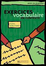 EXERCICES DE VOCABULAIRE EN CONTEXTE DEBUTANT