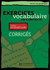 EXERCICES DE VOCABULAIRE EN CONTEXTE INTERMEDIAIRE Corrigés