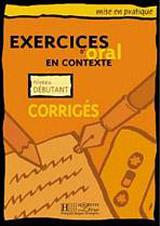 EXERCICES D´ORAL EN CONTEXTE DEBUTANT Corrigés