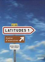 LATITUDES 1 (A1/A2) CAHIER D´EXERCICES + CD AUDIO