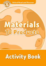 Oxford Read And Discover 5 Materials To Products Activity Book
