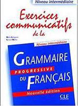 EXERCICES COMMUNICATIFS DE LA GRAMMAIRE PROGRESSIVE DU FRANCAIS: NIVEAU INTERMEDIAIRE - EXERCICES
