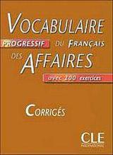 VOCABULAIRE PROGRESSIF DU FRANCAIS DES AFFAIRES: NIVEAU INTERMEDIAIRE - CORRIGES