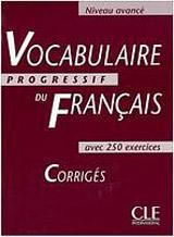VOCABULAIRE PROGRESSIF DU FRANCAIS: NIVEAU AVANCE - CORRIGES