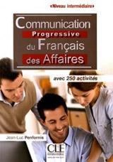 Communication progressive du français des Affaires : Niveau intermédiaire avec 250 activités