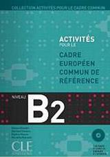 ACTIVITES POUR LE CADRE EUROPEEN COMUN DE REFERENCE B2: Accompagne du livret de Corriges