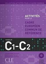 ACTIVITES POUR LE CADRE EUROPEEN COMUN DE REFERENCE C1-C2: Accompagne du livret de Corriges