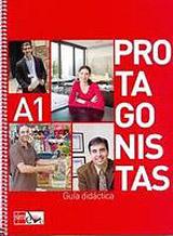 PROTAGONISTAS INTERNACIONAL A1 – GUIA DIDÁCTICA