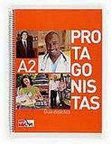 PROTAGONISTAS INTERNACIONAL A2 – GUIA DIDÁCTICA