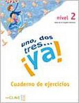 Uno, dos, tres… !ya! 2 - Cuaderno de actividades 2 (A2)