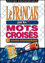 LE FRANCAIS PAR MOTS CROISES 2 - Edition photocopiable