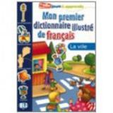 MON PREMIER DICTIONNAIRE ILLUSTRE DE FRANCAIS - La ville