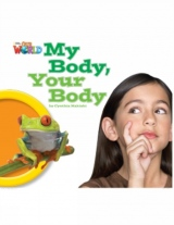 Our World 1 Reader My Body, Your Body