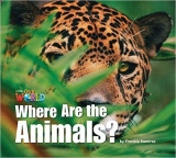 Our World 1 Reader Where are the Animals?