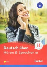 deutsch üben Hören + Sprechen B1 Neu