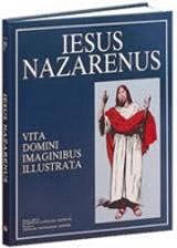 IESUS NAZARENUS - Vita Domini Imaginibus Illustrata
