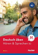 deutsch üben Hören + Sprechen B2 Neu