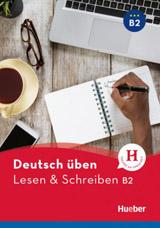 deutsch üben Lesen + Schreiben B2 Neu