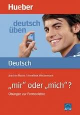 Deutsch üben 1. ´mir´ oder ´mich´?