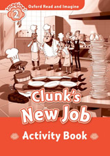 Oxford Read and Imagine 2 Clunk´s New Job Activity Book