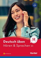 deutsch üben Hören + Sprechen C1 Neu