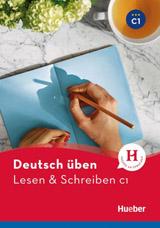 deutsch üben Lesen + Schreiben C1 Neu