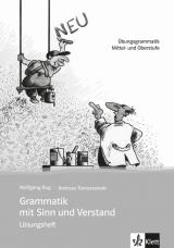 Grammatik mit Sinn und Verstand neu. Lösungsheft