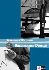 Unternehmen Deutsch Aufbaukurs. Wörterheft