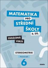 Matematika pro střední školy 6.díl Zkrácená verze/Pracovní sešit Sterometrie