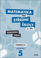 Matematika pro střední školy 5.díl Zkrácená verze/Pracovní sešit Funkce II