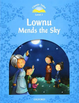 CLASSIC TALES Second Edition Beginner 1 Lownu Mends the Sky
