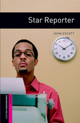 New Oxford Bookworms Library Starter Star Reporter