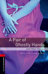 New Oxford Bookworms Library 3 A Pair of Ghostly Hands and Other Stories