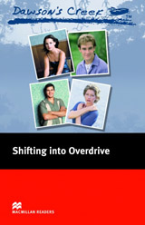Macmillan Readers Elementary Dawson´s Creek 4: Shifting into Overdrive