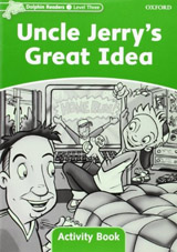 Dolphin Readers Level 3 Uncle Jerry´s Great Idea Activity Book